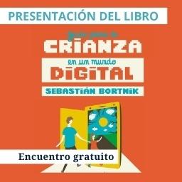 """Presentación del libro """"Guía para la Crianza en un Mundo Digital"""" de Sebastián Bortnik"""