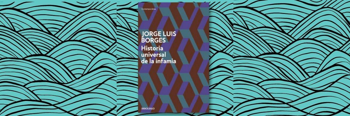 Borges - Historia universal de la Infamia - banner